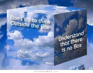 dont-try-to-think-outside-the-box-understand-that-there-is-no-box-quote-1